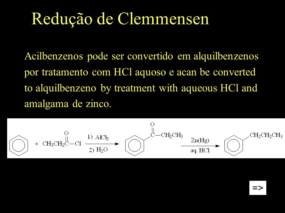 Redução de Clemmensen Acilbenzenos pode ser convertido em alquilbenzenos. por tratamento com HCl aquoso e acan be converted.