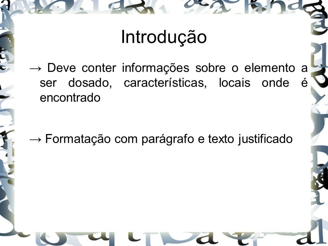 Introdução → Deve conter informações sobre o elemento a ser dosado, características, locais onde é encontrado.