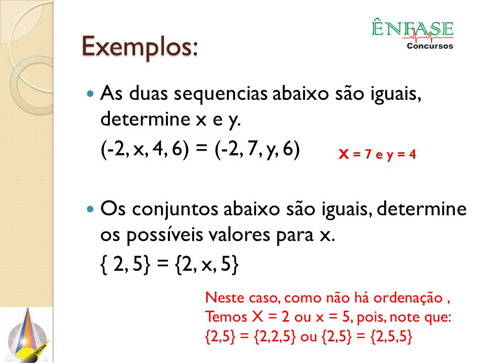 Exemplos: As duas sequencias abaixo são iguais, determine x e y.