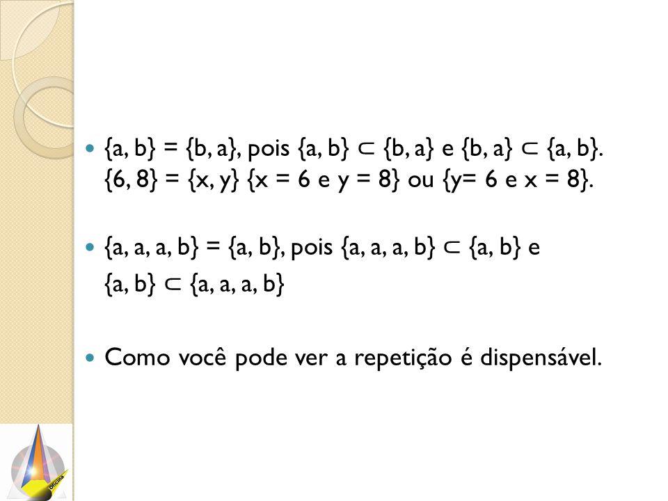 {a, b} = {b, a}, pois {a, b} ⊂ {b, a} e {b, a} ⊂ {a, b}