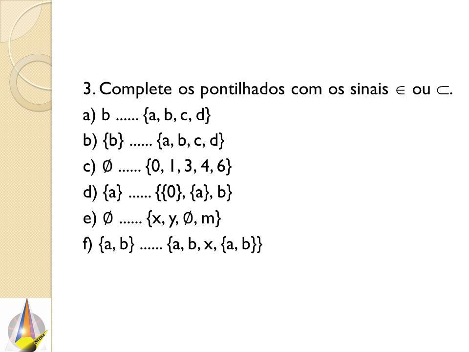 3. Complete os pontilhados com os sinais  ou . a) b