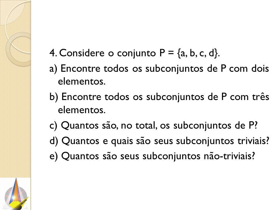 4. Considere o conjunto P = {a, b, c, d}.