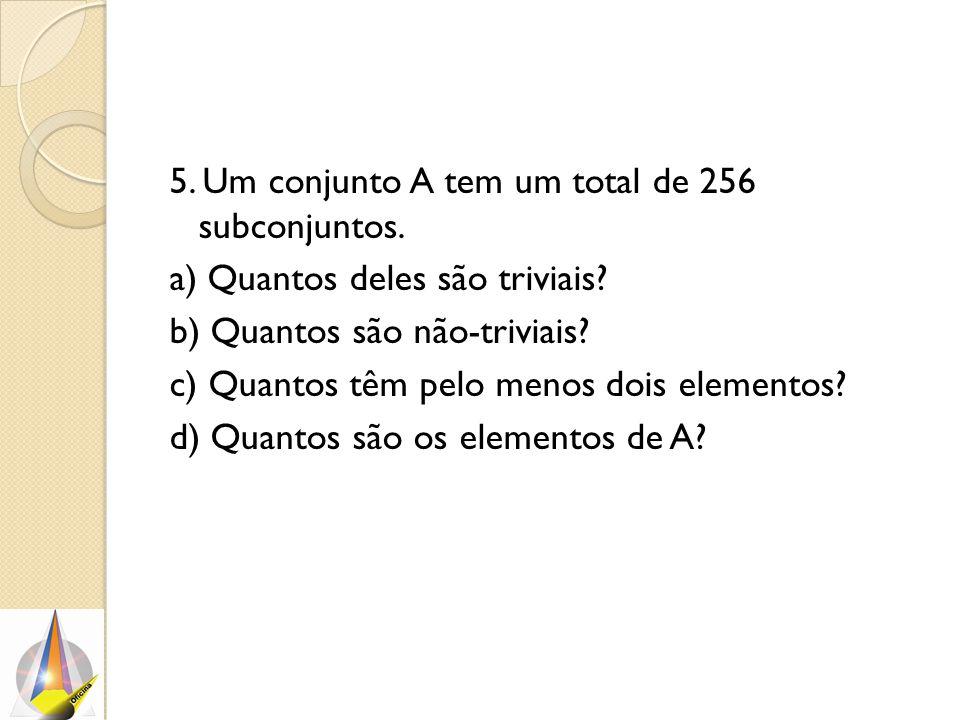 5. Um conjunto A tem um total de 256 subconjuntos.