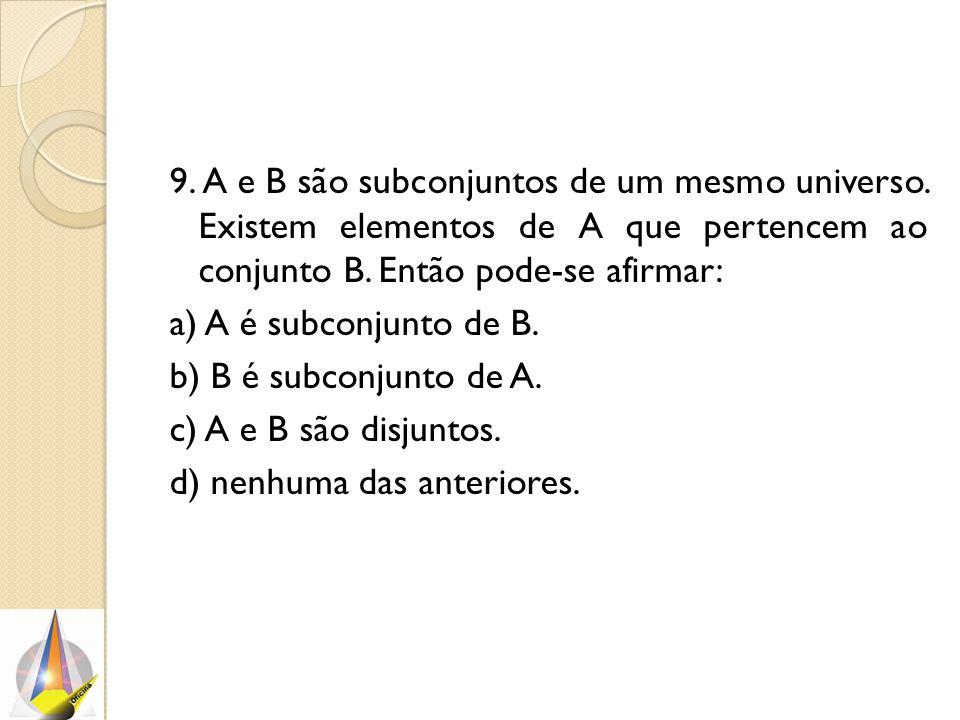 9. A e B são subconjuntos de um mesmo universo