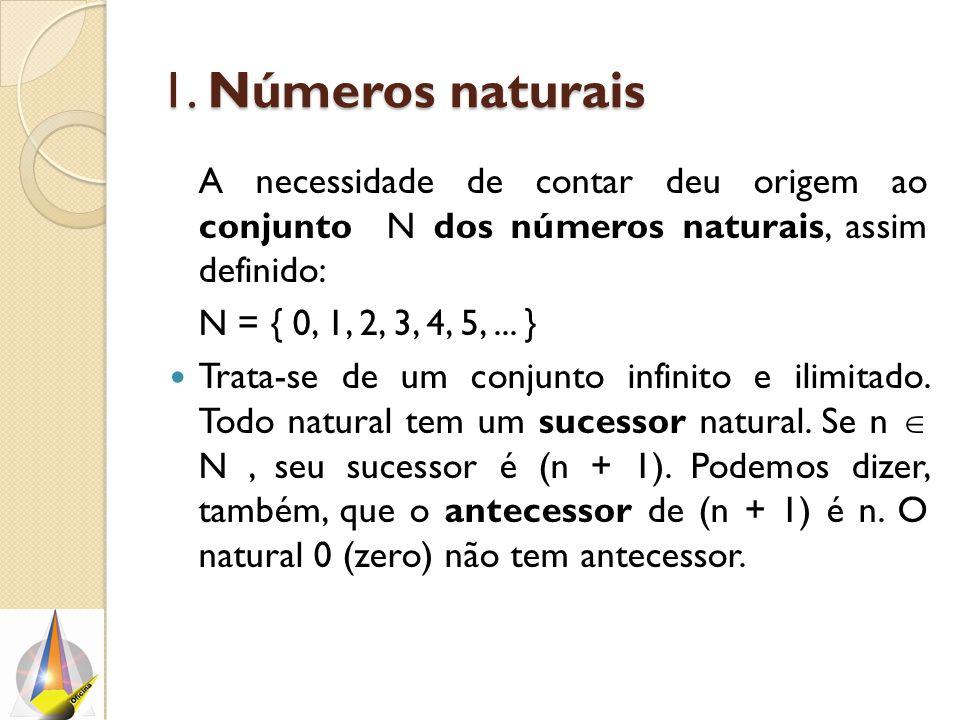 1. Números naturais A necessidade de contar deu origem ao conjunto N dos números naturais, assim definido: