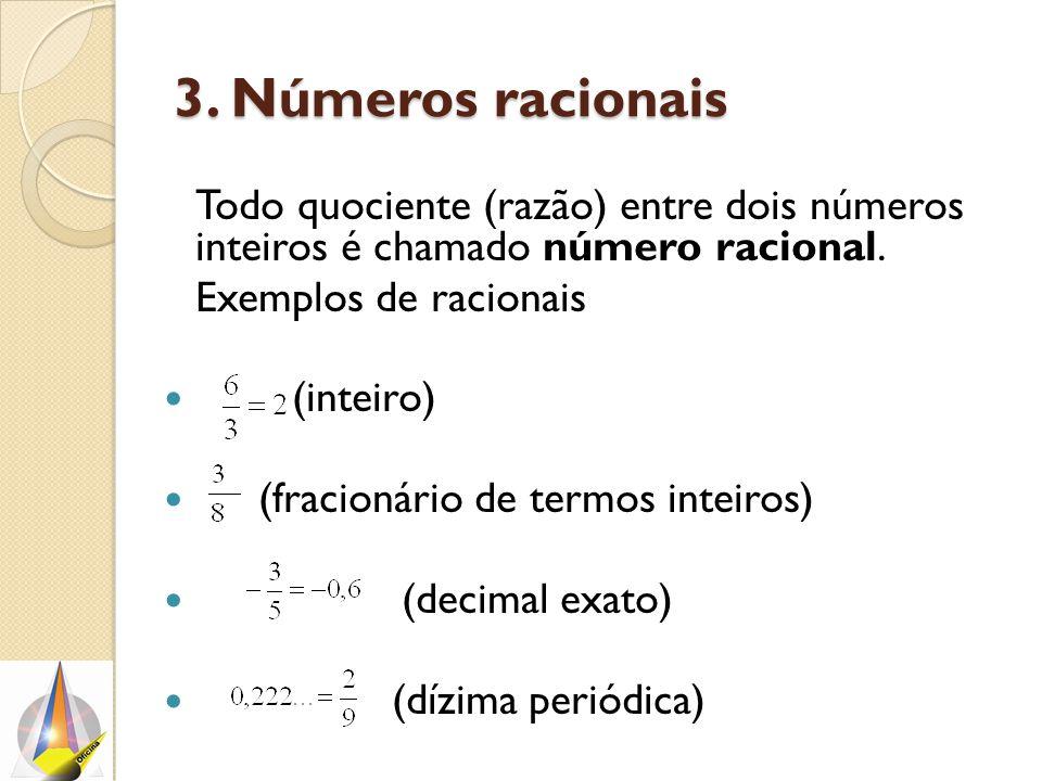 3. Números racionais Todo quociente (razão) entre dois números inteiros é chamado número racional.