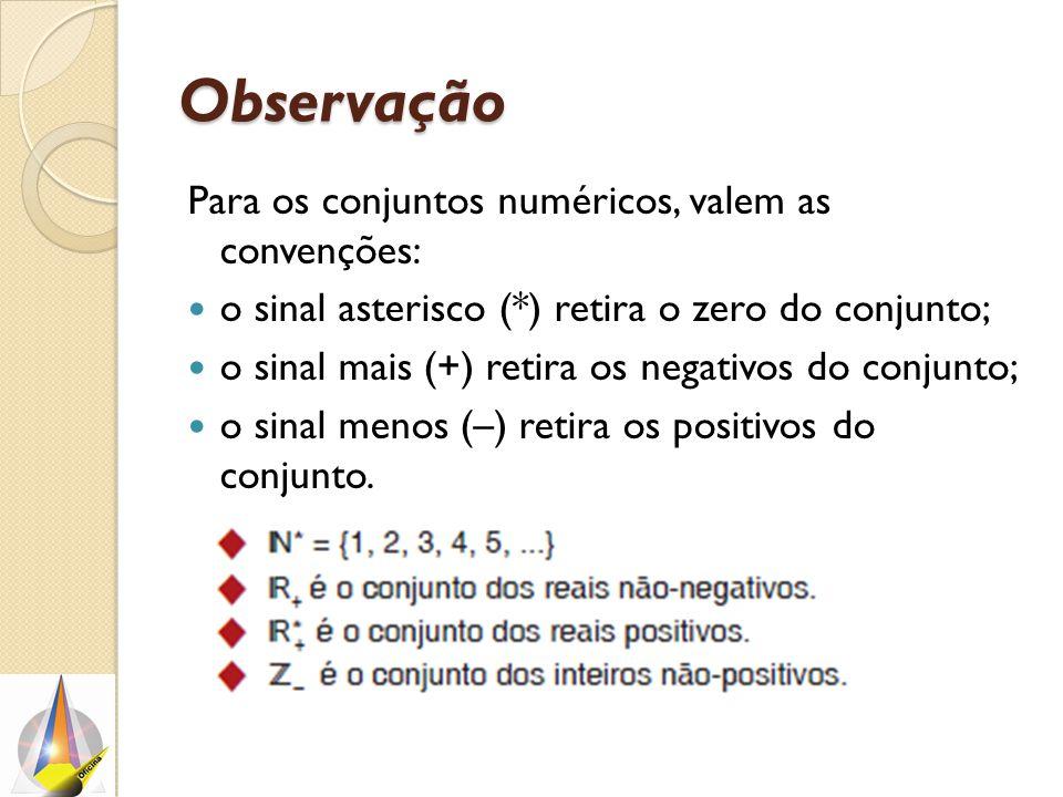 Observação Para os conjuntos numéricos, valem as convenções: