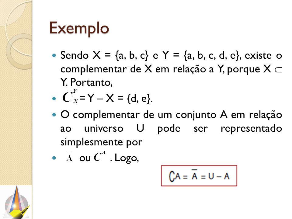 Exemplo Sendo X = {a, b, c} e Y = {a, b, c, d, e}, existe o complementar de X em relação a Y, porque X  Y. Portanto,
