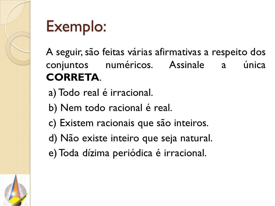 Exemplo: A seguir, são feitas várias afirmativas a respeito dos conjuntos numéricos. Assinale a única CORRETA.