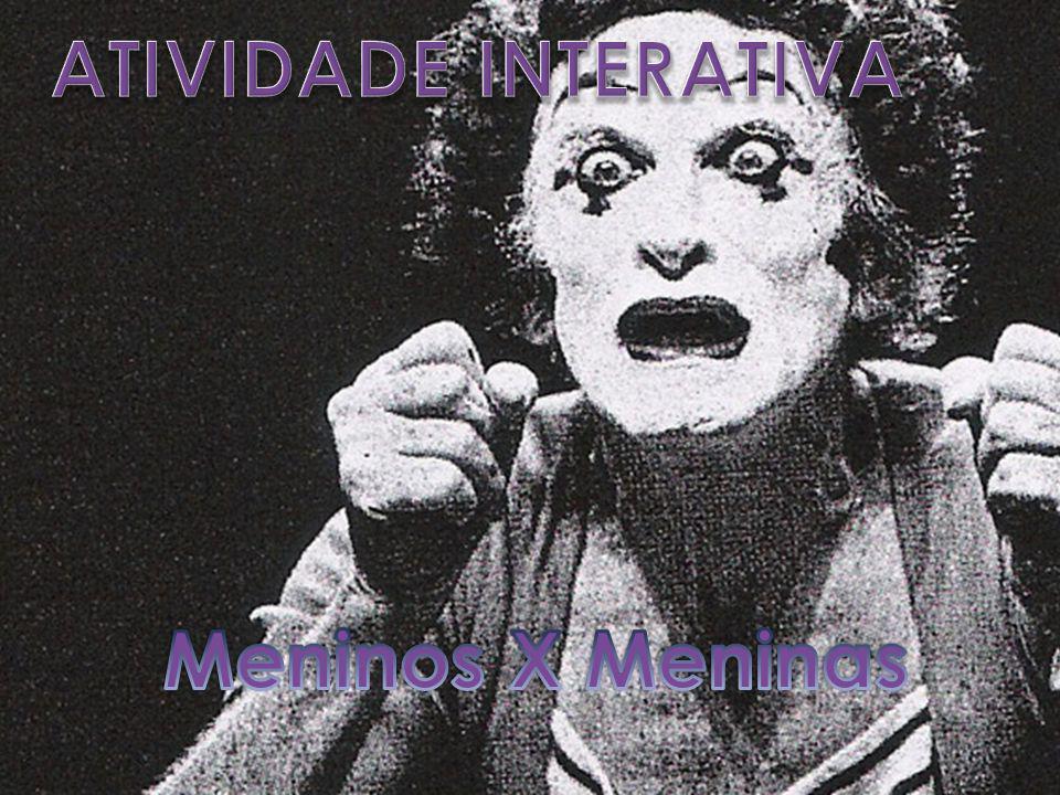 ATIVIDADE INTERATIVA Meninos X Meninas