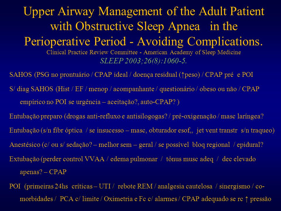 Upper Airway Management of the Adult Patient with Obstructive Sleep Apnea in the Perioperative Period - Avoiding Complications. Clinical Practice Review Committee - American Academy of Sleep Medicine SLEEP 2003;26(8):1060-5.
