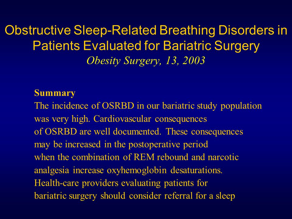 Obstructive Sleep-Related Breathing Disorders in Patients Evaluated for Bariatric Surgery Obesity Surgery, 13, 2003
