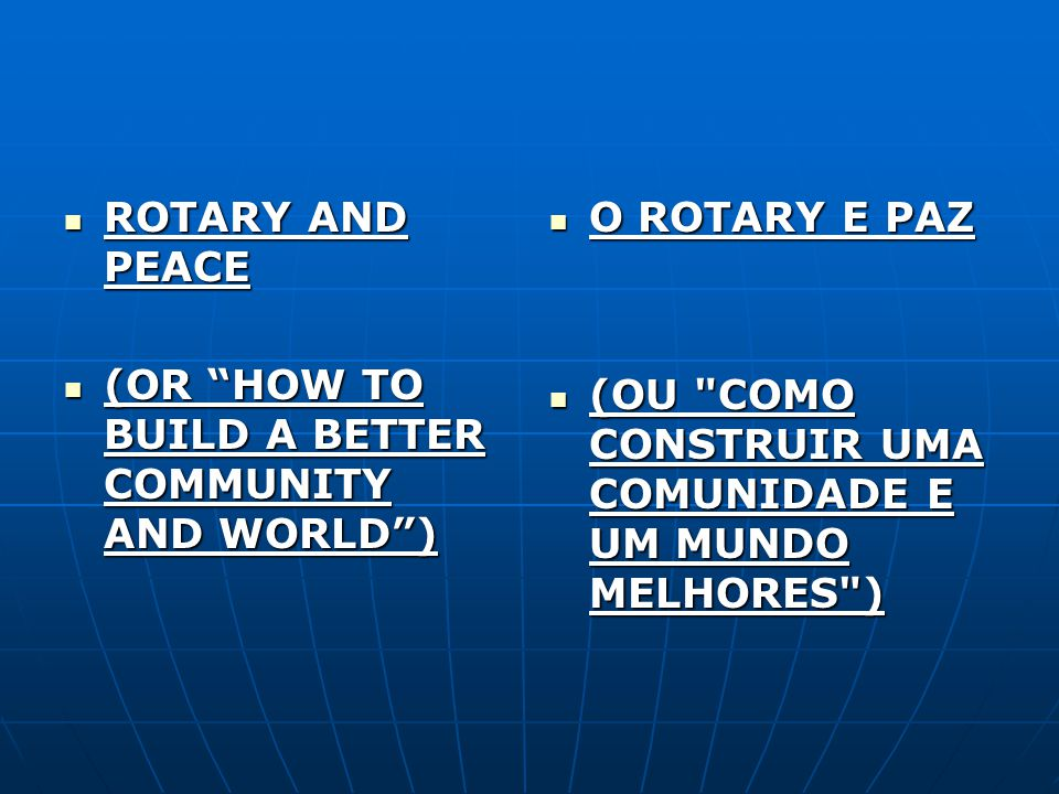 ROTARY AND PEACE (OR HOW TO BUILD A BETTER COMMUNITY AND WORLD ) O ROTARY E PAZ.