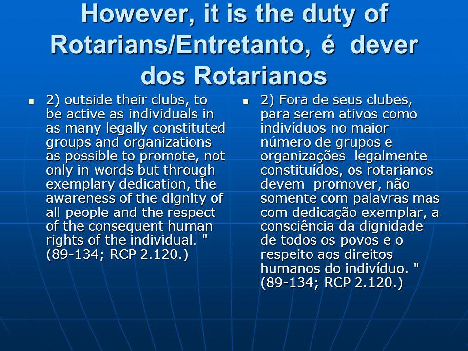 However, it is the duty of Rotarians/Entretanto, é dever dos Rotarianos