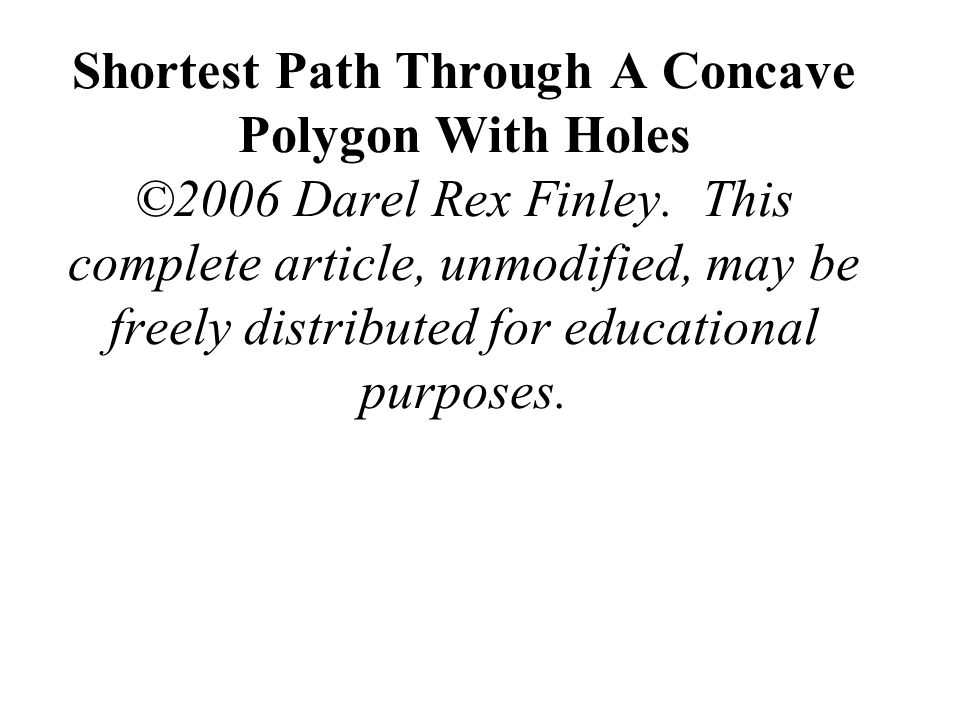 Shortest Path Through A Concave Polygon With Holes ©2006 Darel Rex Finley. This complete article, unmodified, may be freely distributed for educational purposes.