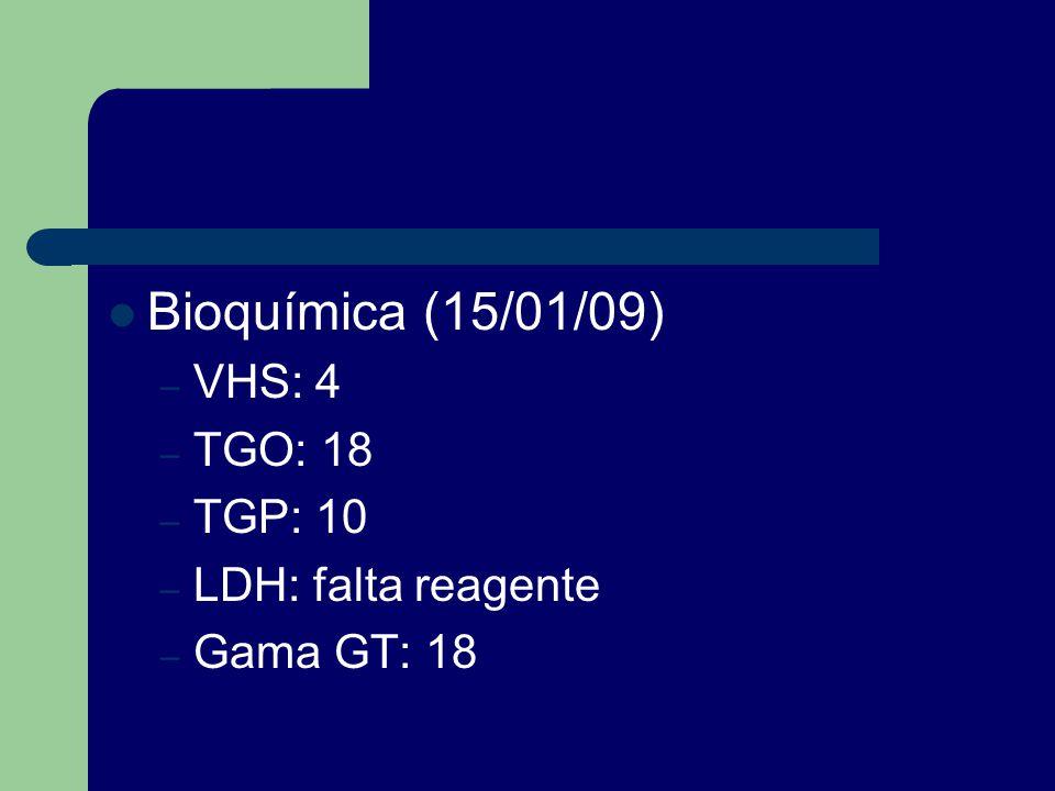 Bioquímica (15/01/09) VHS: 4 TGO: 18 TGP: 10 LDH: falta reagente