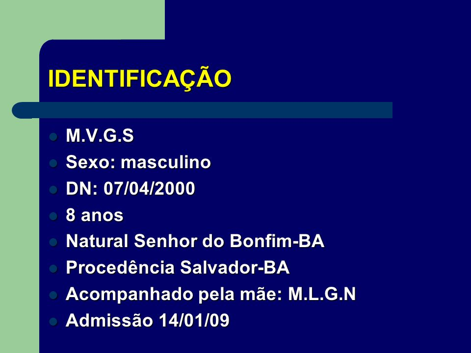 IDENTIFICAÇÃO M.V.G.S Sexo: masculino DN: 07/04/2000 8 anos