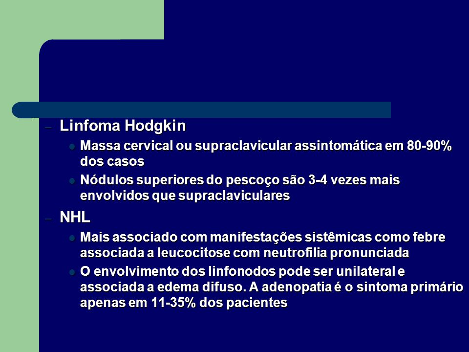 Linfoma Hodgkin Massa cervical ou supraclavicular assintomática em 80-90% dos casos.