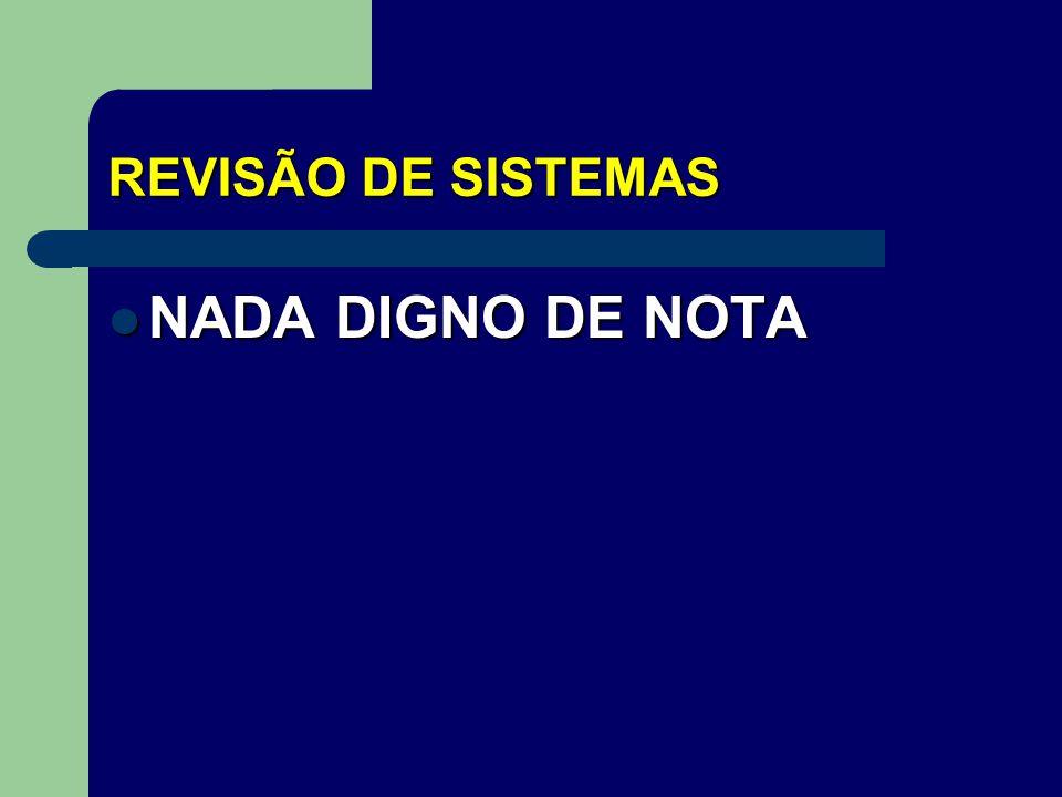 REVISÃO DE SISTEMAS NADA DIGNO DE NOTA