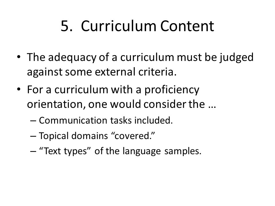 5. Curriculum Content The adequacy of a curriculum must be judged against some external criteria.
