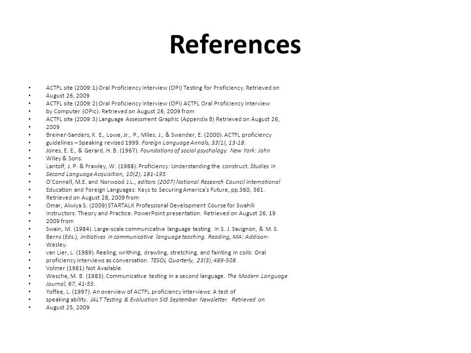 References ACTFL site (2009:1) Oral Proficiency Interview (OPI) Testing for Proficiency. Retrieved on.