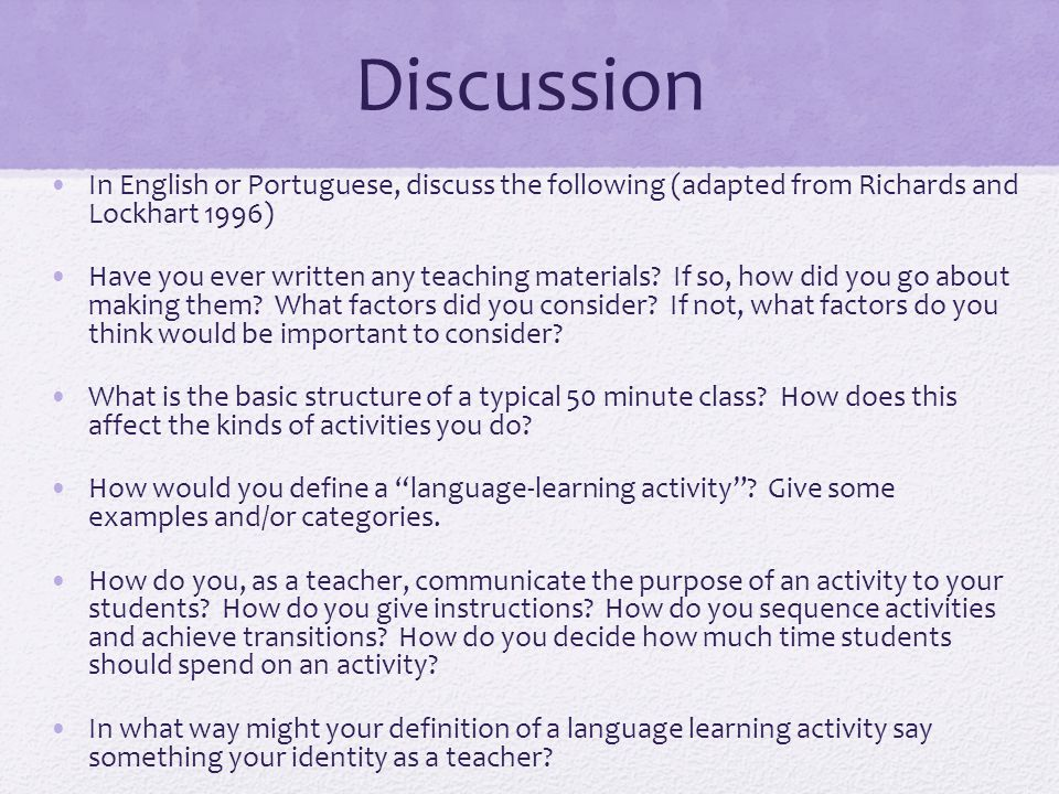 Discussion In English or Portuguese, discuss the following (adapted from Richards and Lockhart 1996)