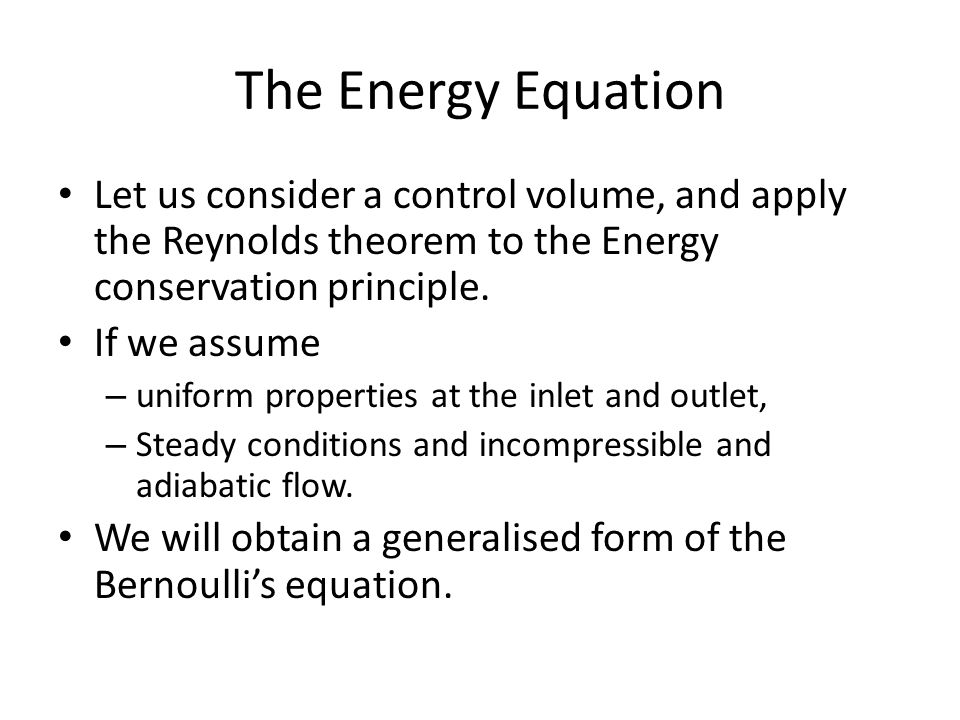 The Energy Equation Let us consider a control volume, and apply the Reynolds theorem to the Energy conservation principle.