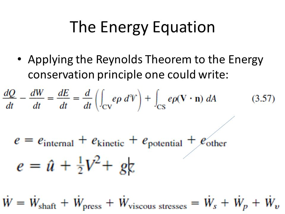 The Energy Equation Applying the Reynolds Theorem to the Energy conservation principle one could write: