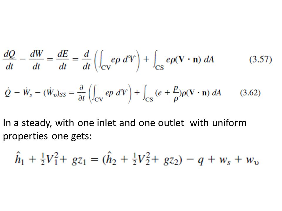 In a steady, with one inlet and one outlet with uniform properties one gets:
