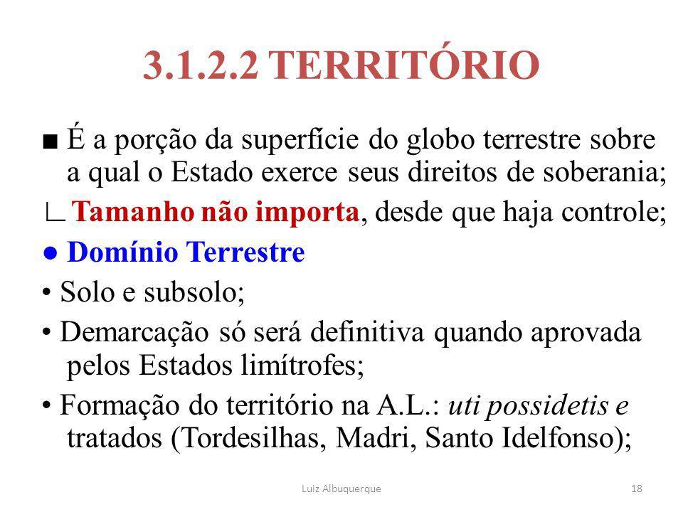 3.1.2.2 TERRITÓRIO ■ É a porção da superfície do globo terrestre sobre a qual o Estado exerce seus direitos de soberania;