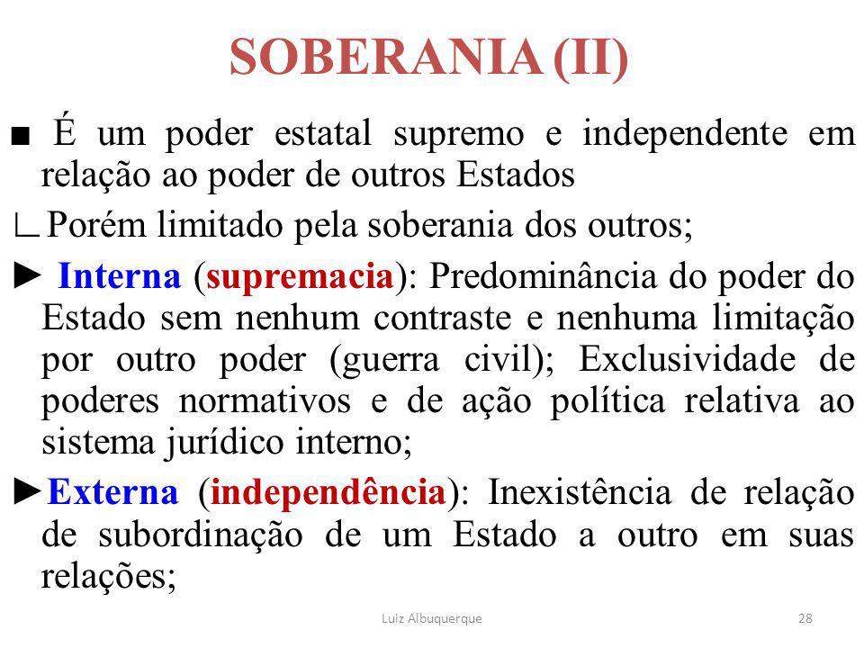 SOBERANIA (II) ■ É um poder estatal supremo e independente em relação ao poder de outros Estados. ∟Porém limitado pela soberania dos outros;