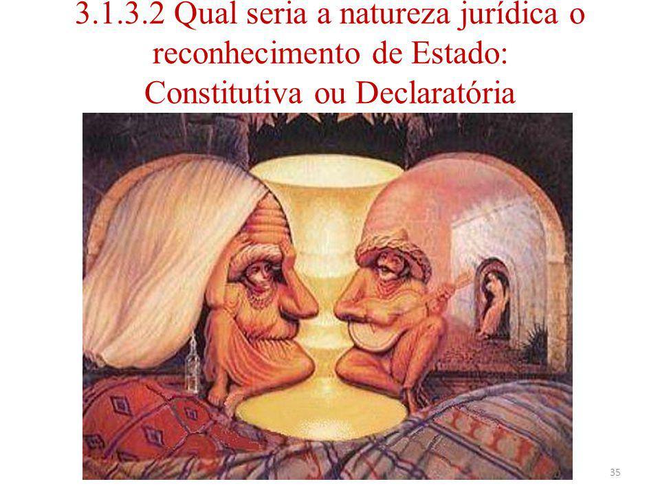 3.1.3.2 Qual seria a natureza jurídica o reconhecimento de Estado: Constitutiva ou Declaratória