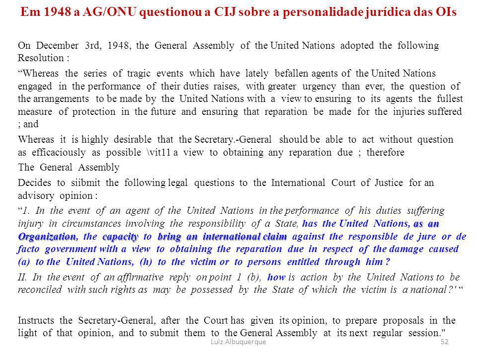 Em 1948 a AG/ONU questionou a CIJ sobre a personalidade jurídica das OIs