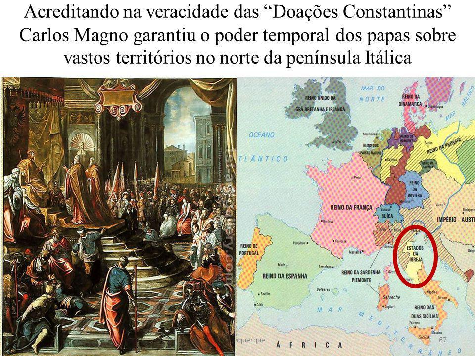 Acreditando na veracidade das Doações Constantinas Carlos Magno garantiu o poder temporal dos papas sobre vastos territórios no norte da península Itálica