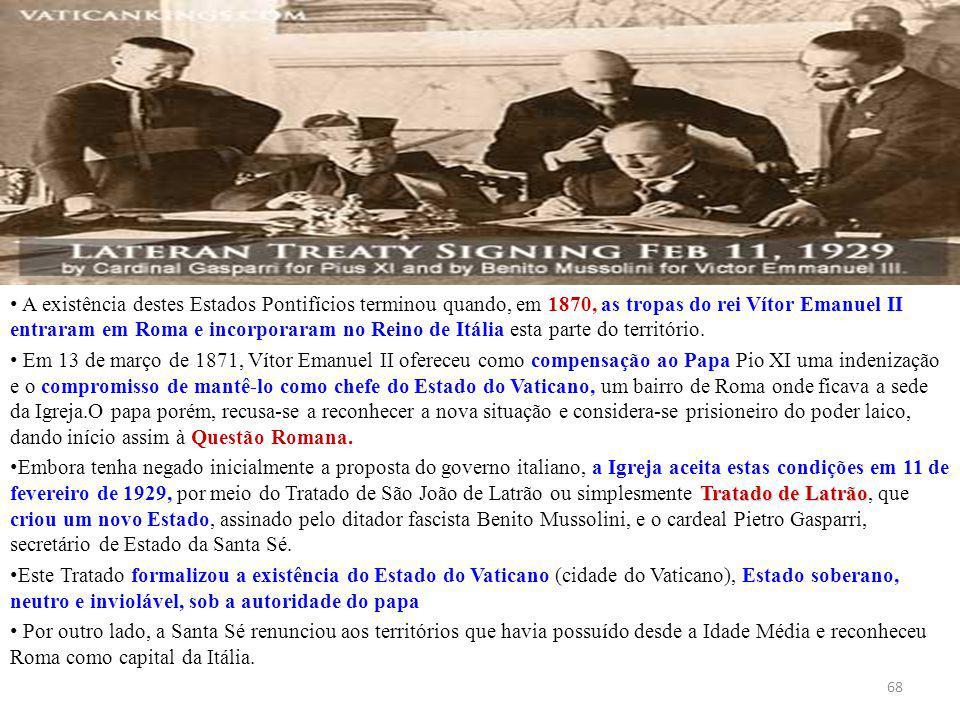 A existência destes Estados Pontifícios terminou quando, em 1870, as tropas do rei Vítor Emanuel II entraram em Roma e incorporaram no Reino de Itália esta parte do território.