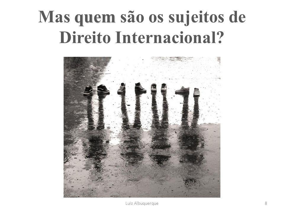 Mas quem são os sujeitos de Direito Internacional