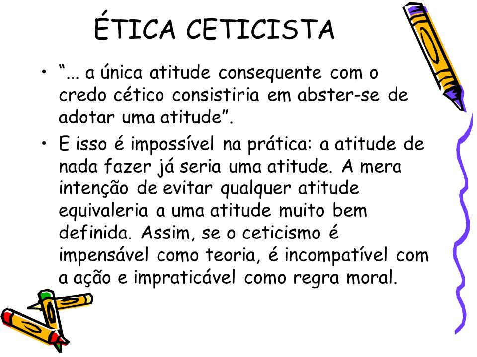 ÉTICA CETICISTA ... a única atitude consequente com o credo cético consistiria em abster-se de adotar uma atitude .