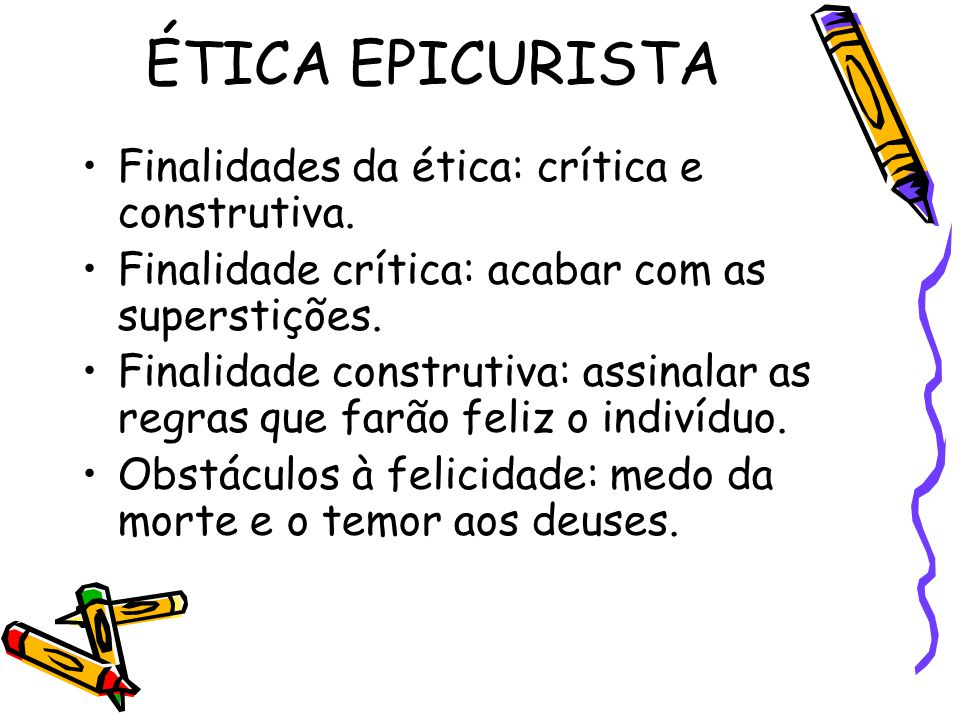 ÉTICA EPICURISTA Finalidades da ética: crítica e construtiva.
