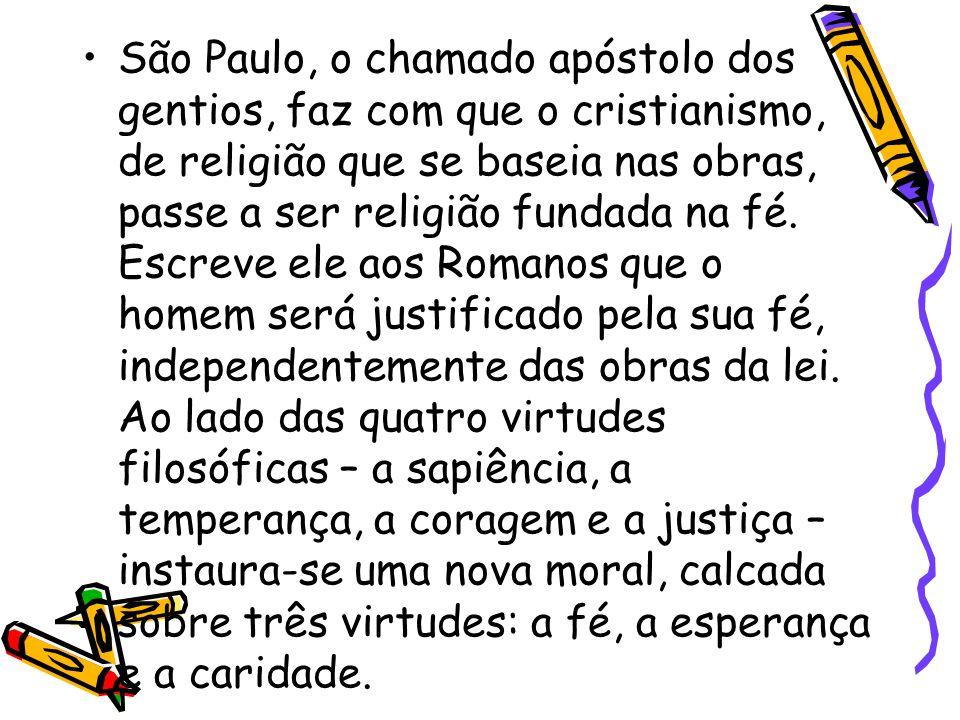 São Paulo, o chamado apóstolo dos gentios, faz com que o cristianismo, de religião que se baseia nas obras, passe a ser religião fundada na fé.