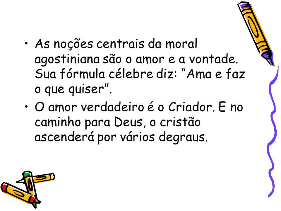 As noções centrais da moral agostiniana são o amor e a vontade