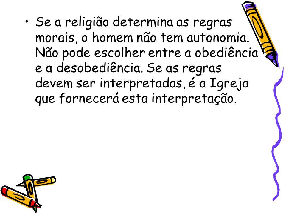 Se a religião determina as regras morais, o homem não tem autonomia
