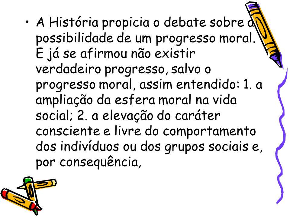 A História propicia o debate sobre a possibilidade de um progresso moral.