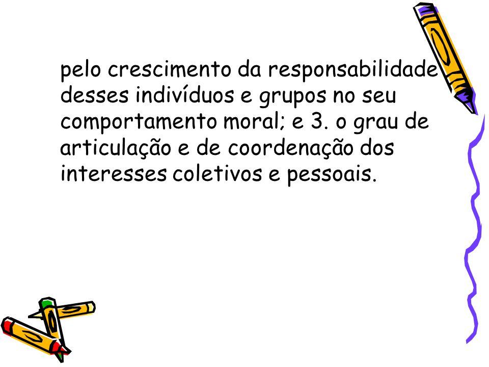 pelo crescimento da responsabilidade desses indivíduos e grupos no seu comportamento moral; e 3.