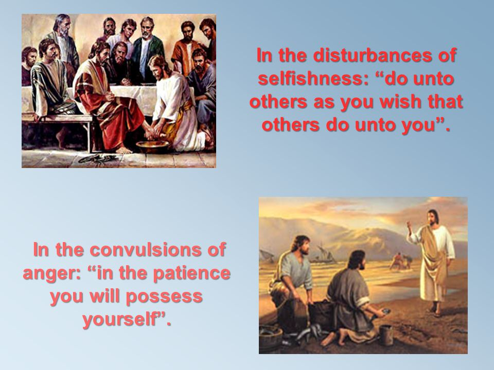 In the disturbances of selfishness: do unto others as you wish that others do unto you .