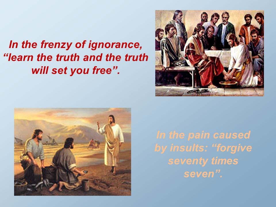 In the pain caused by insults: forgive seventy times seven .