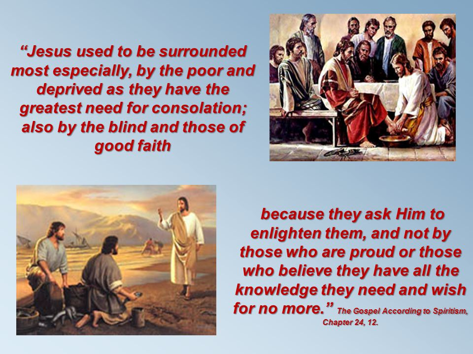 Jesus used to be surrounded most especially, by the poor and deprived as they have the greatest need for consolation; also by the blind and those of good faith