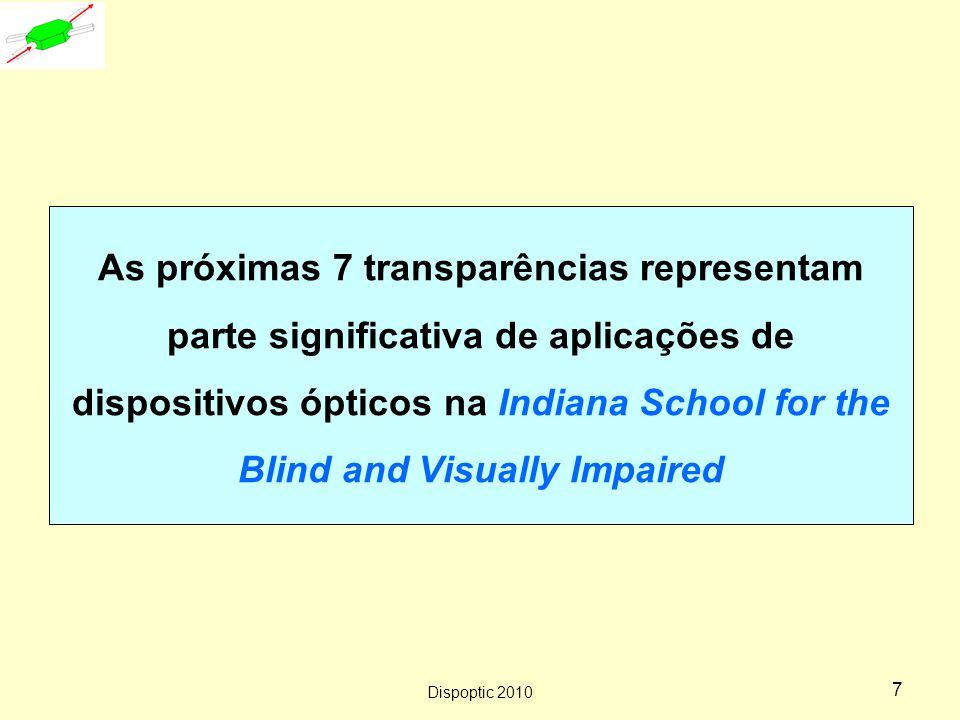 As próximas 7 transparências representam parte significativa de aplicações de dispositivos ópticos na Indiana School for the Blind and Visually Impaired