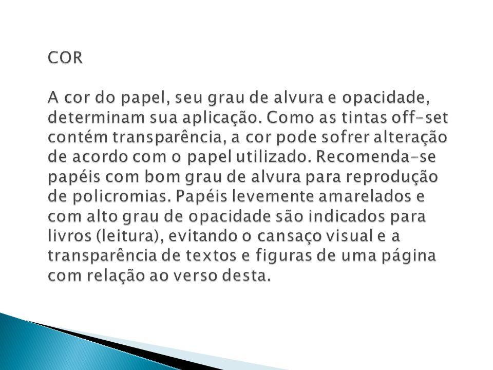 COR A cor do papel, seu grau de alvura e opacidade, determinam sua aplicação.