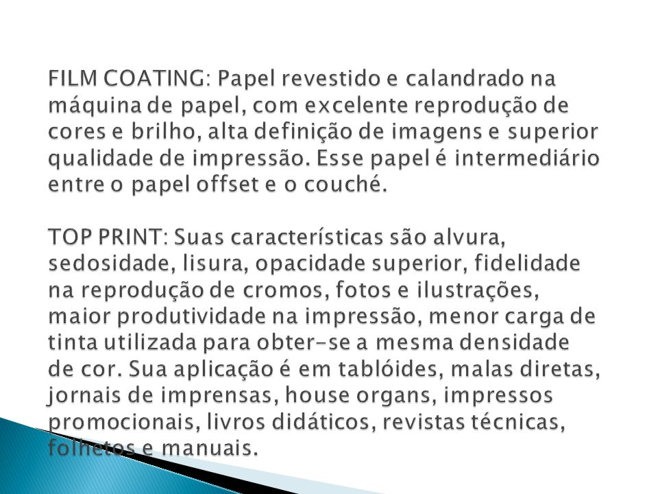 FILM COATING: Papel revestido e calandrado na máquina de papel, com excelente reprodução de cores e brilho, alta definição de imagens e superior qualidade de impressão.