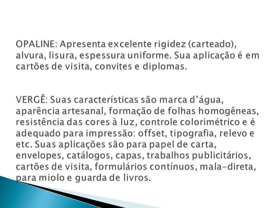 OPALINE: Apresenta excelente rigidez (carteado), alvura, lisura, espessura uniforme.